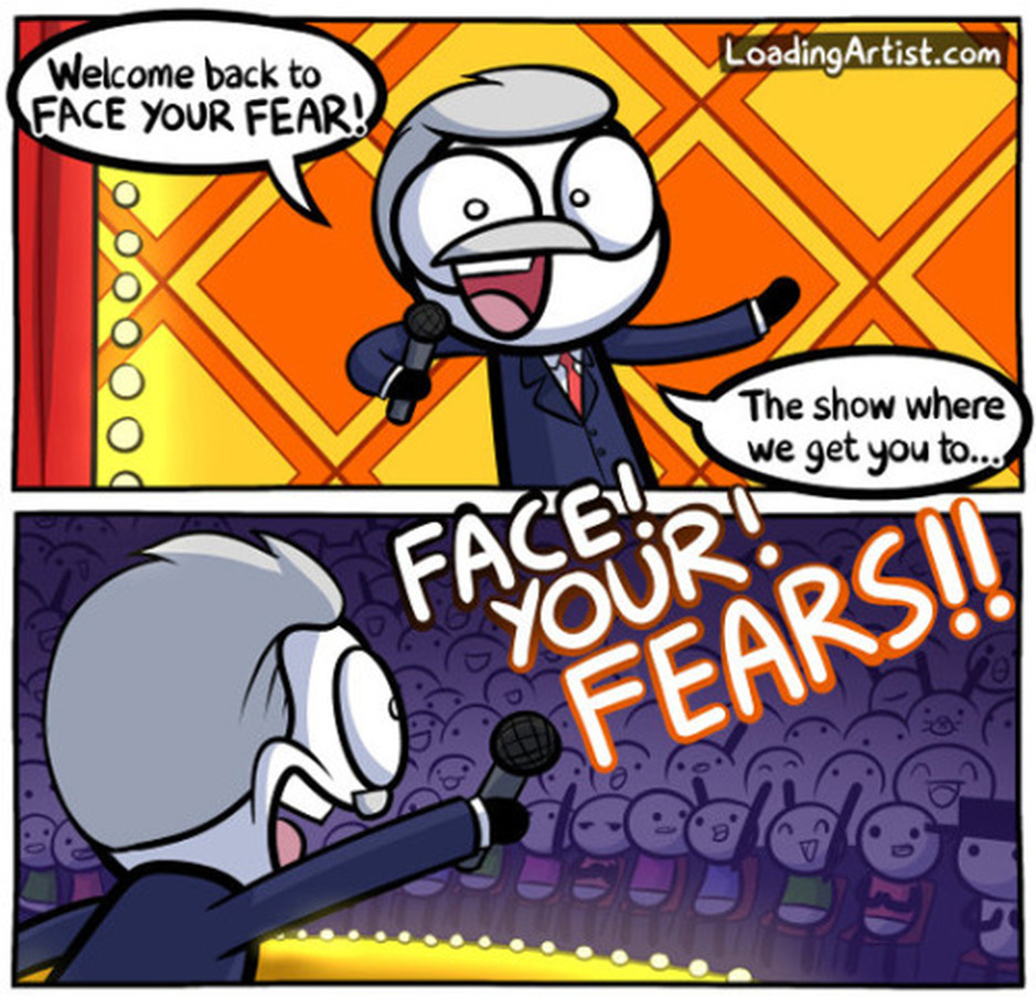 FACE YOUR FEARS!!